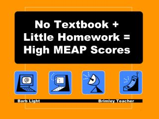No Textbook +  Little Homework = High MEAP Scores