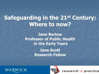 Safeguarding in the 21 st  Century: Where to now? Jane Barlow Professor of Public Health