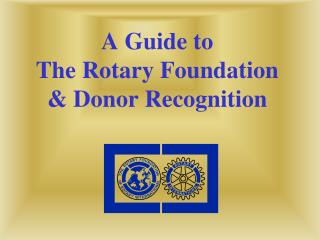 A Guide to  The Rotary Foundation & Donor Recognition