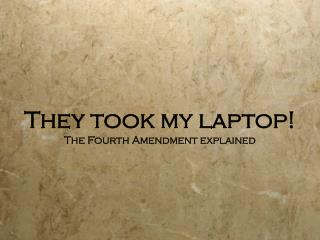They took my laptop! The Fourth Amendment explained