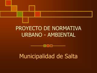PROYECTO DE NORMATIVA URBANO - AMBIENTAL