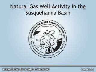 Natural Gas Well Activity in the Susquehanna Basin
