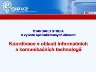 STANDARD STUDIA kvýkonu specializovaných činností Koordinace voblasti informačních