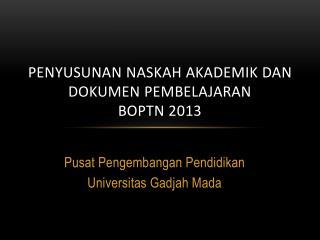 Penyusunan Naskah Akademik dan Dokumen Pembelajaran BOPTN 2013