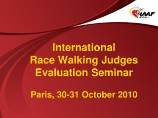 International Race Walking Judges Evaluation Seminar Paris, 30-31 October 2010