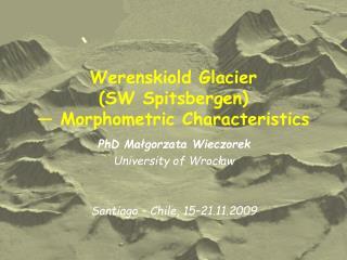 Werenskiold Glacier (SW Spitsbergen)  — Morphometric Characteristics