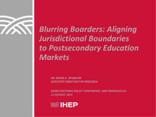 Blurring Boarders: Aligning  Jurisdictional Boundaries to Postsecondary Education  Markets