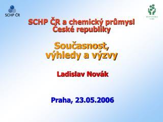 SCHP ČR a chemický průmysl          České republiky Současnost,  výhledy a výzvy