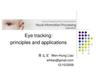 Eye tracking: principles and applications 廖文宏   Wen-Hung Liao  whliao@gmail 12/10/2009