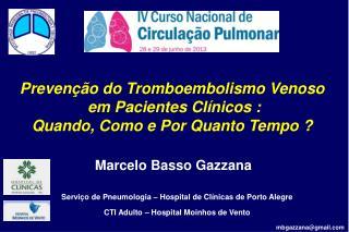 Prevenção do Tromboembolismo Venoso  em Pacientes Clínicos : Quando, Como e Por Quanto Tempo ?