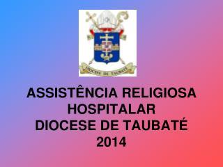 ASSISTÊNCIA RELIGIOSA HOSPITALAR DIOCESE DE TAUBATÉ 2014