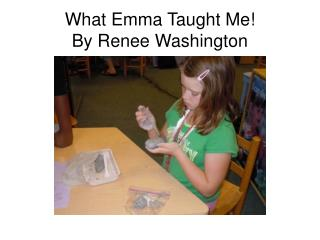 What Emma Taught Me!  By Renee Washington