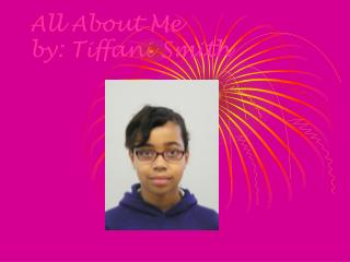 All About Me by: Tiffani Smith