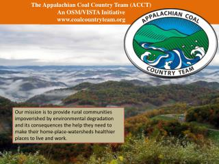 The Appalachian Coal Country Team (ACCT) An OSM/VISTA Initiative coalcountryteam