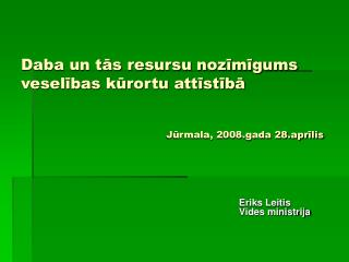 Daba un tās resursu nozīmīgums  veselības kūrortu attīstībā Jūrmala, 2008.gada 28.aprīlis
