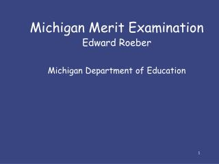 Michigan Merit Examination Edward Roeber Michigan Department of Education