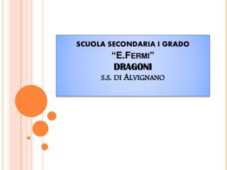 """SCUOLA SECONDARIA I  grado  """" E.Fermi """"  DRAGONI s.s. di Alvignano"""