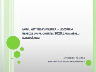 Lauku attīstības politika – līdzšinējā pieredze un prioritātes 2020.gada mērķu sasniegšanai