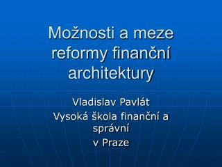 Možnosti a meze reformy finanční architektury