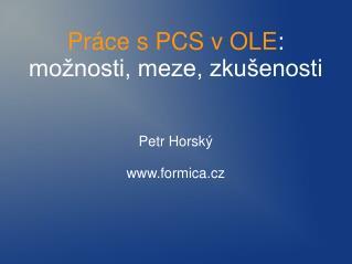 Práce s PCS v OLE :  možnosti, meze, zkušenosti