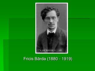 Fricis Bārda (1880 - 1919)