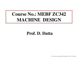 Course No.: MEBF ZC342 MACHINE  DESIGN