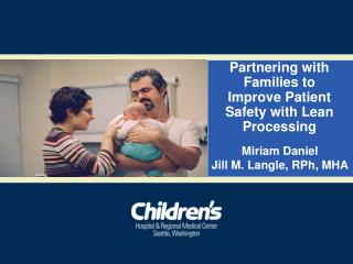 Partnering with Families to Improve Patient Safety with Lean Processing