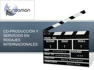 CO-PRODUCCI �N Y SERVICIOS EN RODAJES INTERNACIONALES