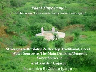 'Paani Thiye Panjo' In Kutchi means 'Let us make water sources  ours  again'