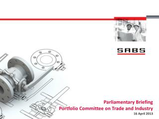 Parliamentary Briefing Portfolio Committee on Trade and Industry 16 April 2013