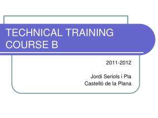 TECHNICAL TRAINING COURSE B