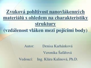 Autor:Denisa Karhánková   Veronika Šafářová Vedoucí:Ing. Klára Kalinová, Ph.D.