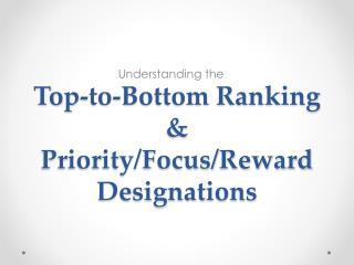 Top-to-Bottom Ranking  & Priority/Focus/Reward Designations