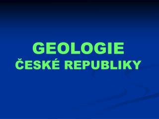 GEOLOGIE ?ESK� REPUBLIKY