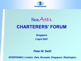 Sea A SIA CHARTERERS' FORUM Singapore 2 April 2007