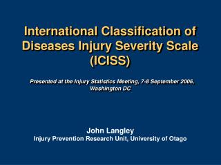 International Classification of Diseases Injury Severity Scale  ICISS    Presented at the Injury Statistics Meeting, 7-8