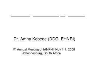 Dr. Amha Kebede (DDG, EHNRI)     	4 th  Annual Meeting of IANPHI, Nov 1-4, 2009