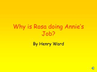 Why is Rosa doing Annie's Job?