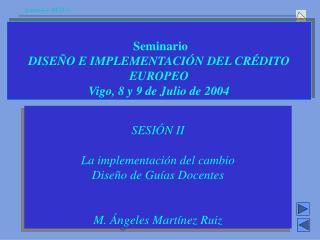 SESIÓN II La implementación del cambio  Diseño de Guías Docentes M. Ángeles Martínez Ruiz