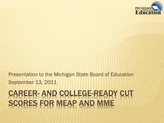 Career- and College-Ready Cut Scores For MEAP and MME