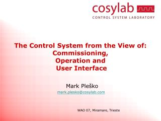 The  Control System from the View of : Commissioning,  Operation and  User Interface