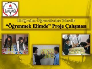 """İlköğretim Öğrencilerine Yönelik  """"Öğrenmek Elimde"""" Proje Çalışması"""