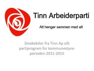 Smakebiter fra Tinn Ap sitt partiprogram for kommunestyre- perioden 2011-2015