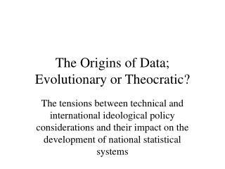 The Origins of Data; Evolutionary or Theocratic?