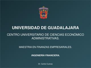 UNIVERSIDAD DE GUADALAJARA  CENTRO UNIVERSITARIO DE CIENCIAS ECON MICO ADMINISTRATIVAS.   MAESTRIA EN FINANZAS EMPRESARI