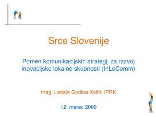 Srce Slovenije Pomen komunikacijskih strategij za razvoj inovacijske lokalne skupnosti (InLoComm)