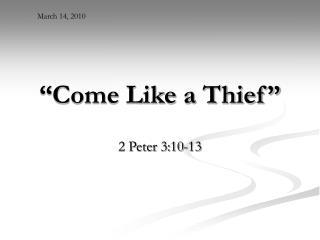 """""""Come Like a Thief"""""""