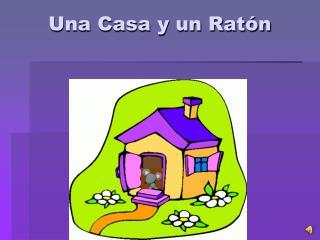 Una Casa y un Ratón