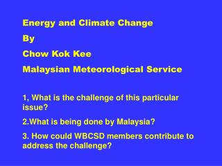 Energy and Climate Change By  Chow Kok Kee Malaysian Meteorological Service
