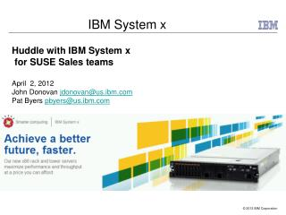 Huddle with IBM System x  for SUSE Sales teams April  2, 2012 John Donovan  jdonovan@us.ibm